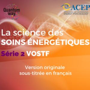La Science des Soins Énergétiques – Série 2 – VF + VOSTF