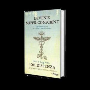 Devenir super-conscient – Joe Dispenza