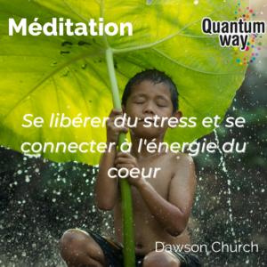"""Dawson Church – Méditation """"Se libérer du stress et se connecter à l'énergie du coeur"""""""