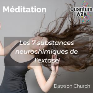 """Dawson Church – Méditation """"Les 7 substances neurochimiques de l'extase"""""""