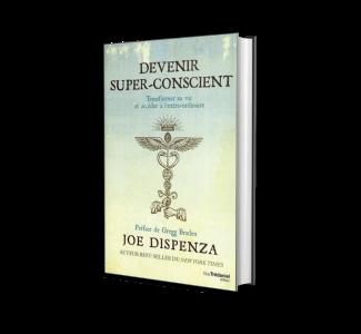 Devenir super-conscient - Joe Dispenza